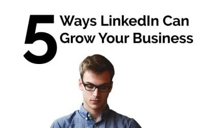 5 Ways LinkedIn Can Grow Your Business